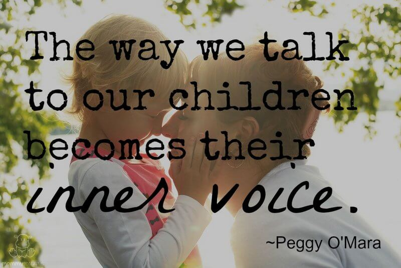 The way we talk to our children becomes their inner voice. ~ Peggy O'Mara #motherhoodquotes #parentingquotes